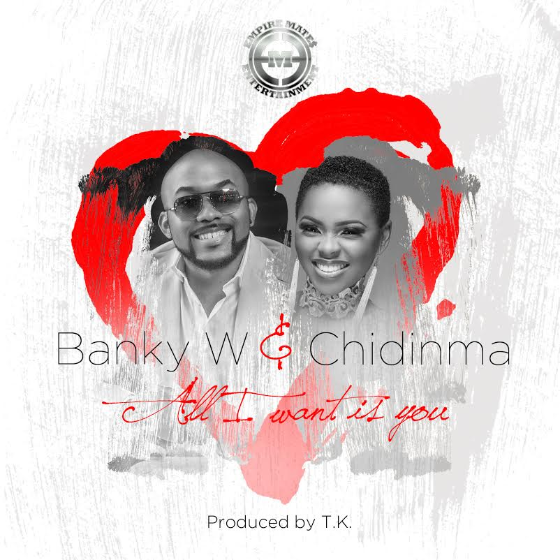 Banky W x Chidinma – All I Want Is You (Prod. by T.K)