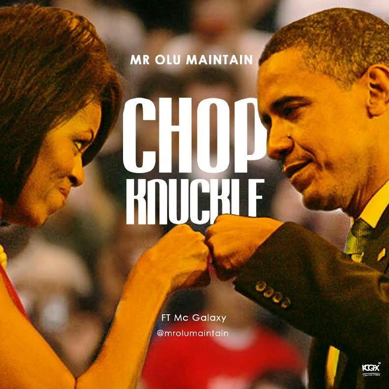 Mr Olu Maintain ft. Mc Galaxy – Chop Knuckle